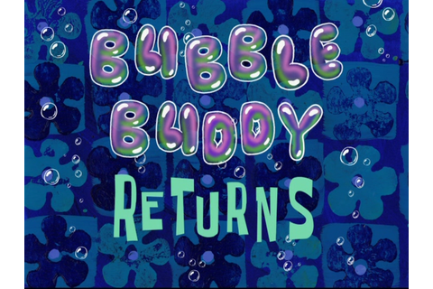 Bubble Buddy Returns | ScumBob Wiki | Fandom