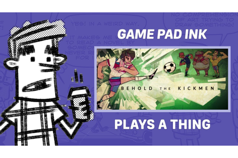 Behold the Kickmen | Game Pad Ink - YouTube
