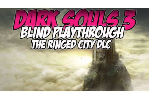 Dark Souls 3 The Ringed City DLC Blind Playthrough | (5 ...