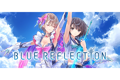 BLUE REFLECTION / BLUE REFLECTION 幻に舞う少女の剣 on Steam