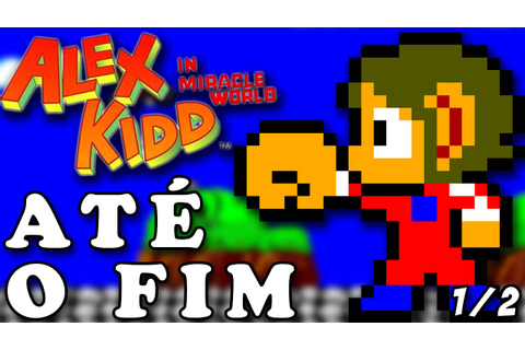Alex Kidd in Miracle World ATÉ O FIM! Parte 1/2 - YouTube