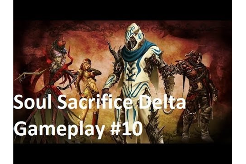 Soul Sacrifice Delta Gameplay #10 (New Character, New ...