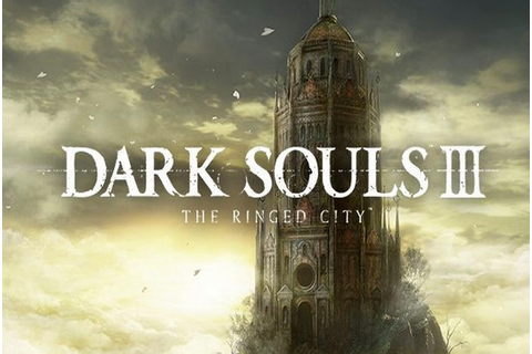 Dark Souls III – The Ringed City: Notre Test Complet sur ...