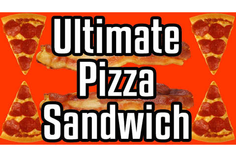 Ultimate Pizza Sandwich - Epic Meal Time - YouTube