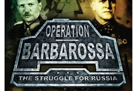 Operation Barbarossa: The Struggle for Russia - дата ...