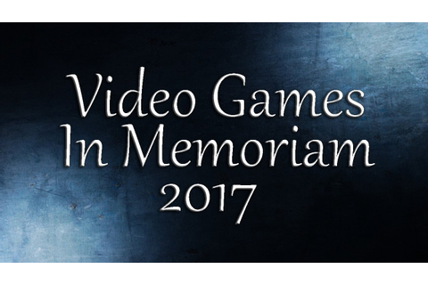 Video Games In Memoriam 2017 - YouTube