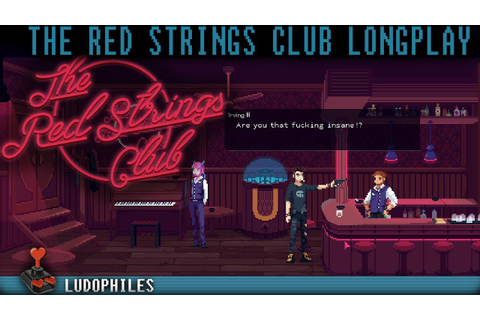 The Red Strings Club - Full Playthrough (incl. Irving ...