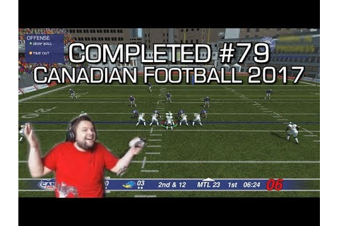 Completed #79 - Canadian Football 2017 - WORST GAME I'VE ...