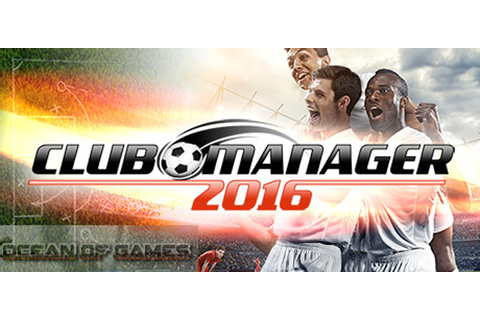 Club Manager 2016 Free Download - Ocean Of Games