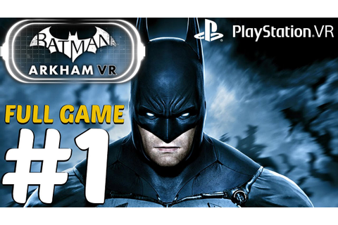 BATMAN Arkham VR - Gameplay Walkthrough Part 1 - Full Game ...