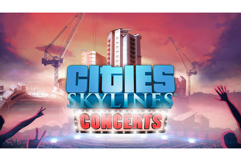 Cities: Skylines – Concerts Trailer – Digital Games