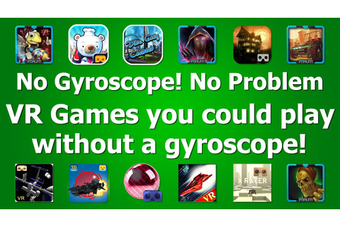 No Gyroscope! No Problem. VR Games you could play without ...