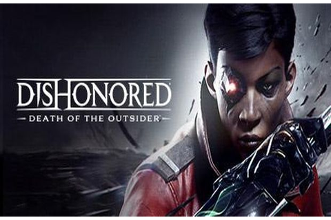 Solution pour Dishonored La Mort de l'Outsider ...