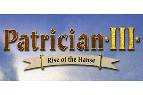 Patrician III: Rise of the Hanse Free Game Download - Free ...