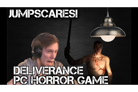 JUMPSCARES! | Deliverance PC Horror Game - YouTube
