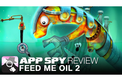 Feed Me Oil 2 | iOS iPhone / iPad Gameplay Review - AppSpy ...