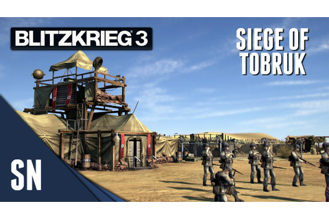 Siege of Tobruk! - Blitzkrieg 3 - Allied Campaign Gameplay ...