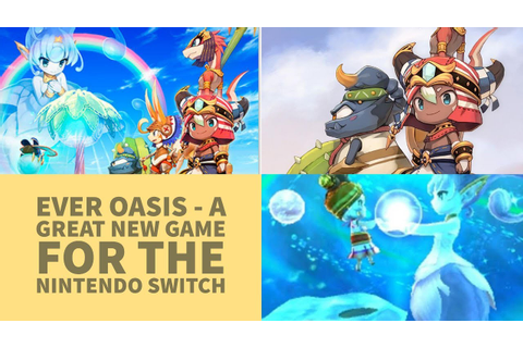 Ever Oasis - A Great New Game for the Nintendo Switch ...