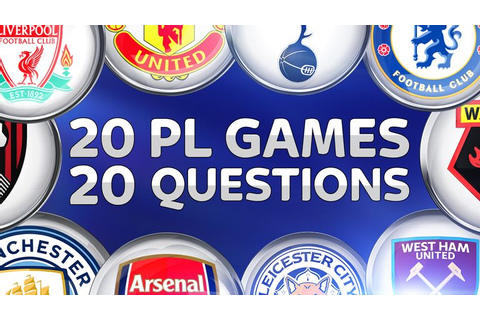 QUIZ: 20 Premier League games, 20 questions | Football ...
