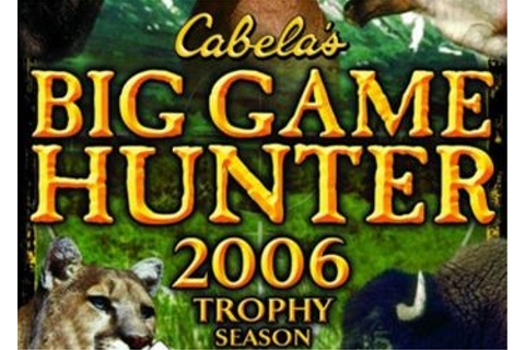 Cabela's Big Game Hunter 2006 Trophy Season - описание ...