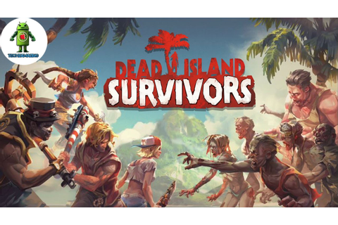 DEAD ISLAND: SURVIVORS (iOS / Android) Gameplay HD - YouTube