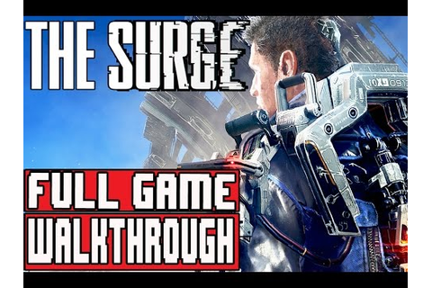 THE SURGE FULL Gameplay Walkthrough Part 1 NG+ (PS4 Pro ...