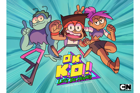 Here's the OK K.O.! Let's Be Heroes Character You Relate ...