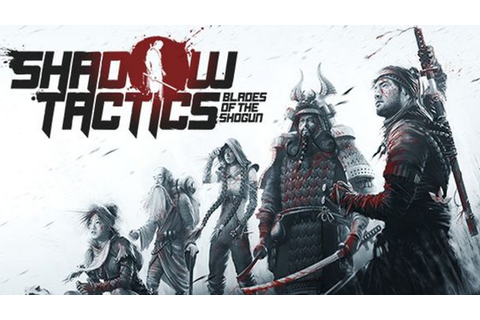 Shadow Tactics: Blades of the Shogun »FREE DOWNLOAD ...