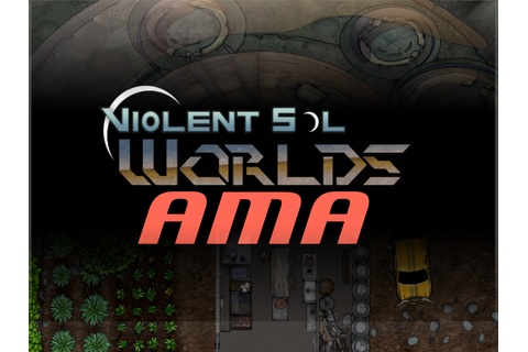 Ask Us Anything About Violent Sol Worlds news - Indie DB