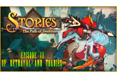 [Stories: The Path of Destinies] Episode 3: Of Betrayal ...