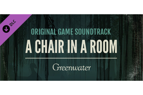 A Chair in a Room: Greenwater OST on Steam