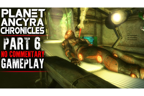 Planet Ancyra Chronicles Gameplay - Part 6 - Walkthrough ...