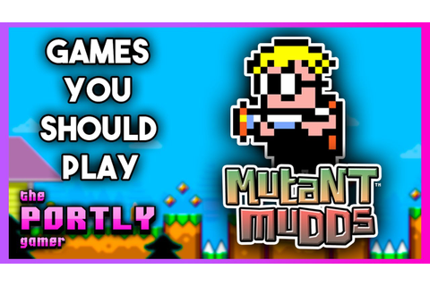 Mutant Mudds - Games You Should Play - YouTube