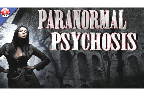 Paranormal Psychosis Gameplay [PC HD] - YouTube