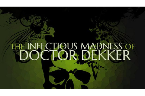 The Infectious Madness of Doctor Dekker Torrent « Games ...