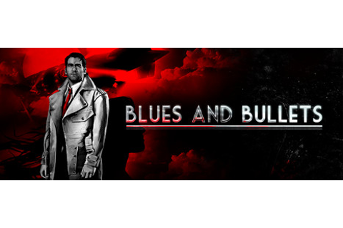 Blues and Bullets (episodic) | Union Video Game Forums