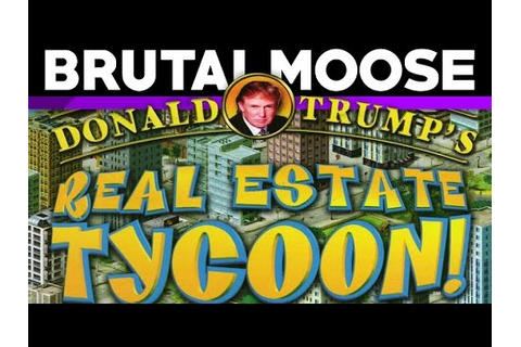 Donald Trump's Real Estate Tycoon - brutalmoose | Donald ...