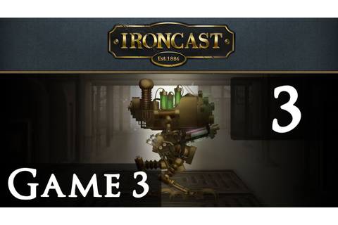 Let's Play Ironcast Game 3 Part 3 - YouTube