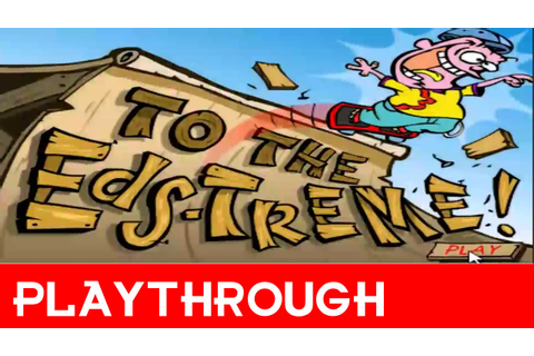 Playthrough - Ed, Edd, n Eddy's To the Edstreme (Cartoon ...