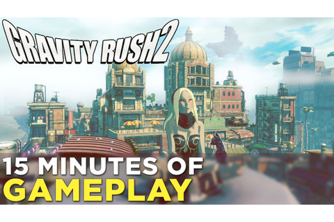 Gravity Rush 2 — 15 Minutes of GAMEPLAY from Tokyo Game ...