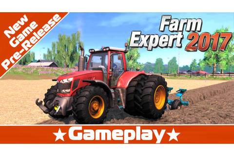 Farm Expert 2017 New Game Pre-Release Gameplay - YouTube