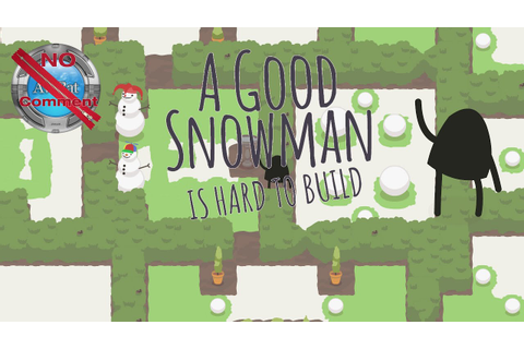 A Good Snowman Is Hard To Build Gameplay no commentary ...