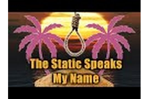 The static speaks my name 0_o wtf - YouTube
