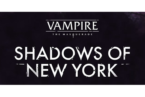 Vampire: The Masquerade: Shadows of New York Coming to PC ...