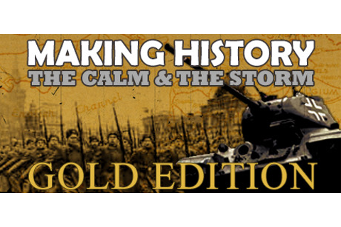 Making History: The Calm and the Storm Gold Edition on Steam