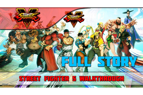 Street Fighter V Full Game Movie - Full Story Mode ...