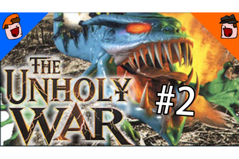 The Unholy War - Did They Even Play This Game?! - Part 2 ...