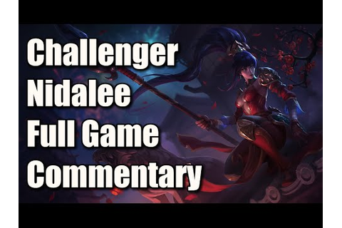 Challenger Nidalee - Unranked to Challenger Full Game ...