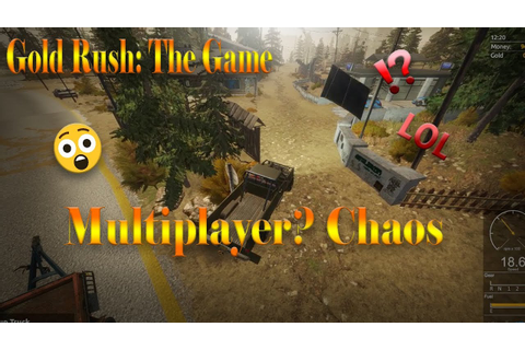Gold Rush The Game Multiplayer? Chaos..... LOL Not Really ...