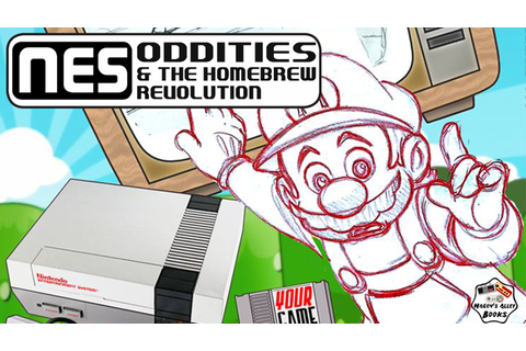 Nintendo Oddities & the Homebrew Revolution: Video Game ...